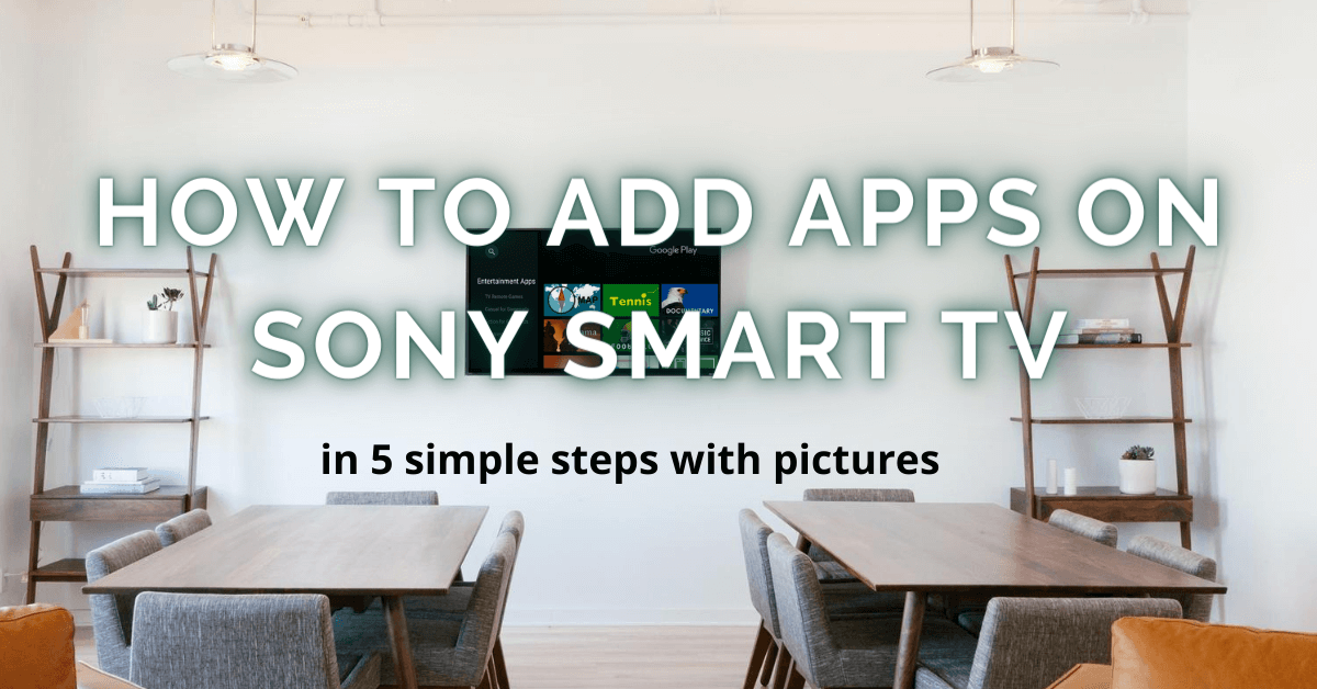 How To Add Apps On Sony Smart TV [3 Different Ways]