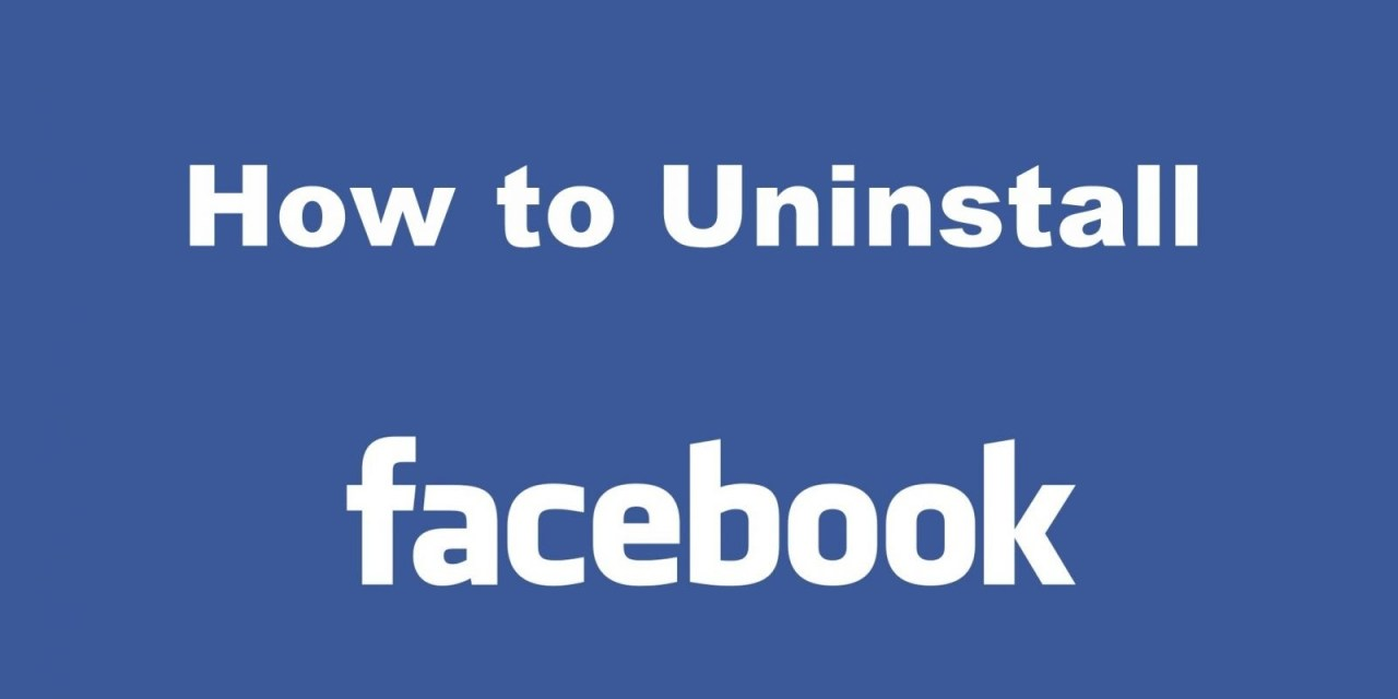 How to Uninstall Facebook on your Android and iOS Devices