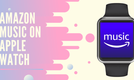 How to Get Amazon Music on Apple Watch