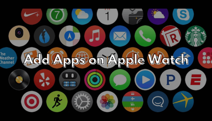 How to Add Apps to Apple Watch [2 Easy Ways Explained]