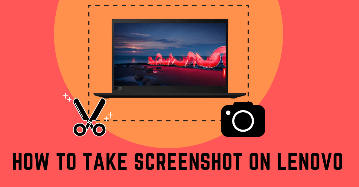 How to Take Screenshot on Lenovo Laptop and Computer