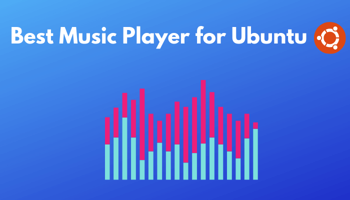 20 Best Music Players for Ubuntu for Uninterrupted Music