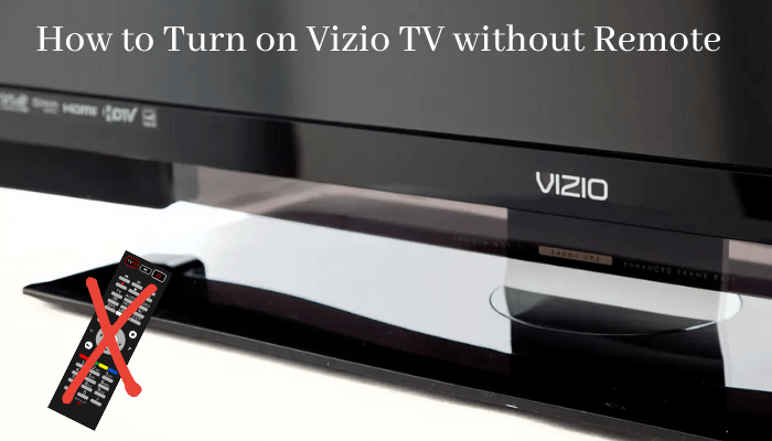 How to Turn on Vizio TV without Remote [4 Easy Ways]