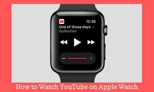 How to Watch YouTube on Apple Watch [Alternative Approach]