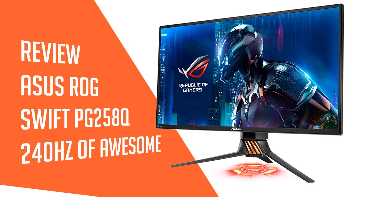 Review | ASUS ROG Swift PG258Q 240Hz G-SYNC Gaming Monitor