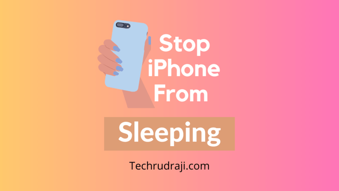 how to stop iphone from sleeping