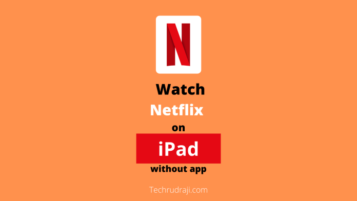 how to watch netflix on ipad without app