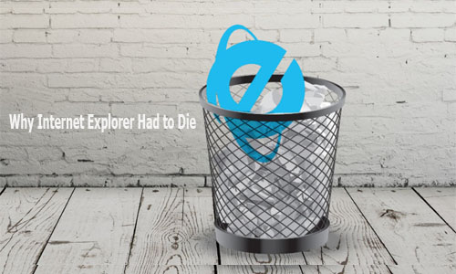 Why Internet Explorer Had to Die