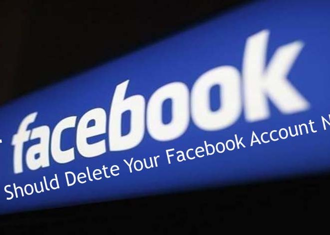 You Should Delete Your Facebook Account Now