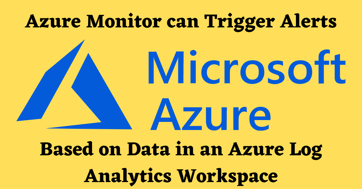 azure monitor can trigger alerts based on data in an azure log analytics workspace