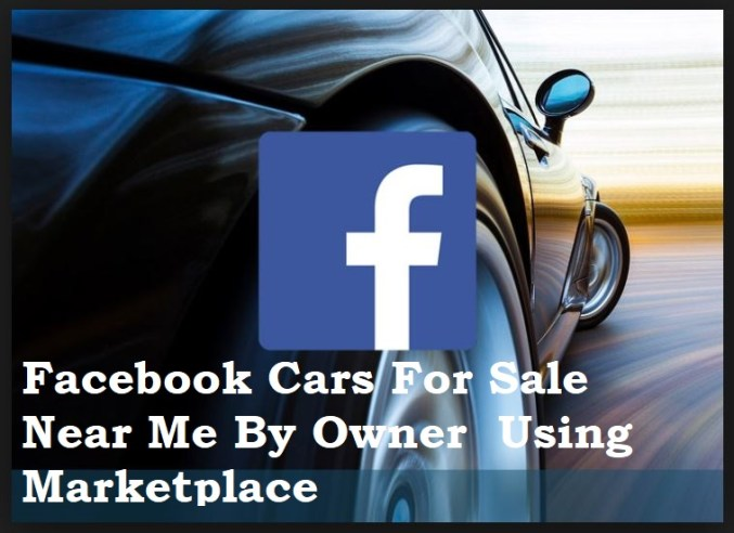Facebook Cars For Sale Near Me By Owner  Using Marketplace