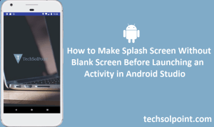 How to Make Splash Screen Without Blank Screen Before Launching an Activity in Android Studio