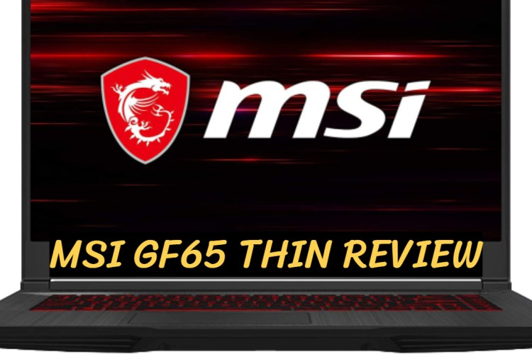 MSI GF65 Thin Review
