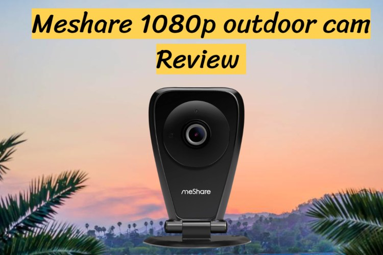 Meshare 1080p outdoor cam Review