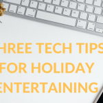 Three Tech Tips for Holiday Entertaining - header image