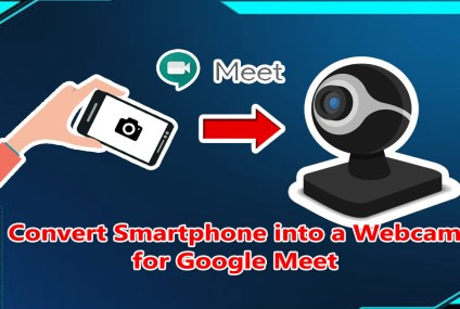 How to Turn Your Smartphone into a Webcam for Google Meet or Zoom in PC