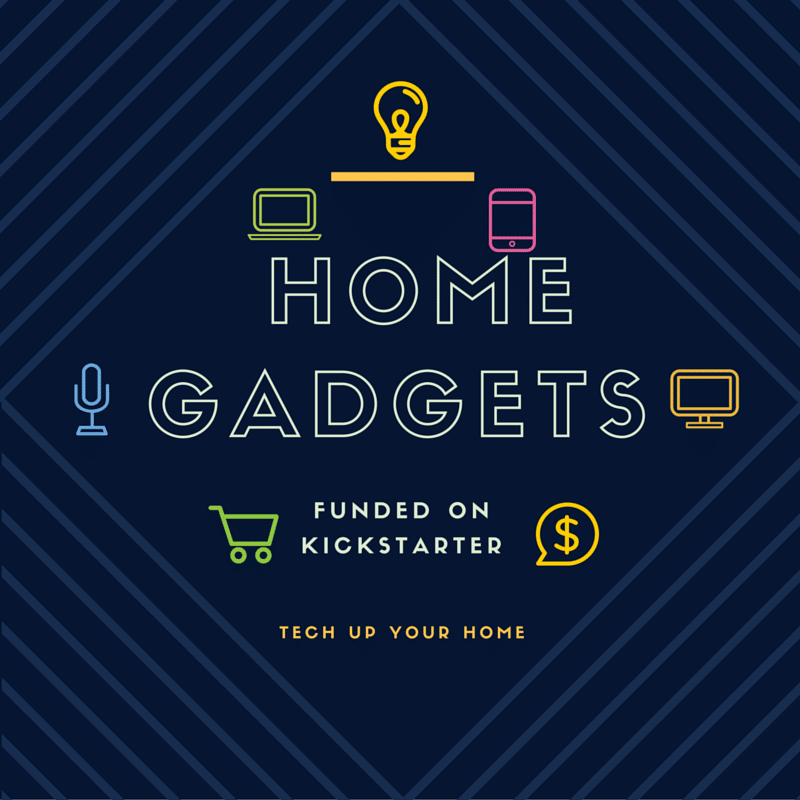 Cool Home Gadgets From Kickstarter