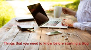 things that you need to know before starting a blog
