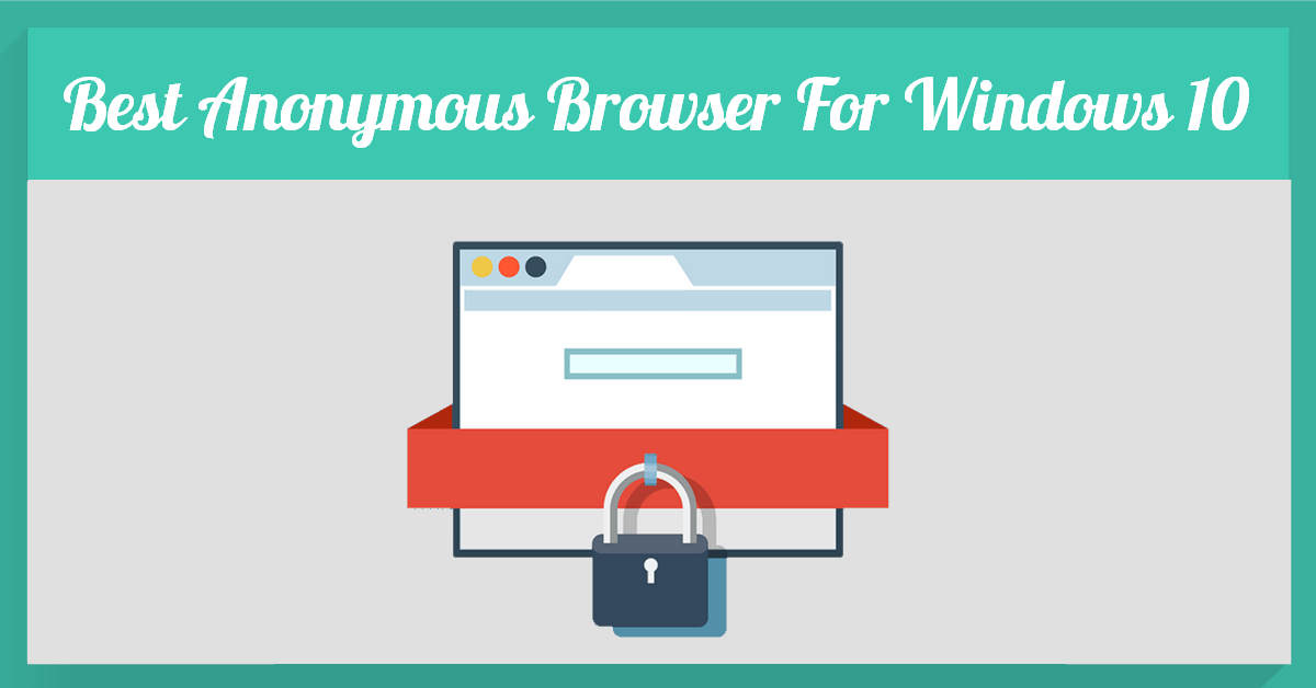 Best Anonymous Browser For Windows 10 Laptop And PC With [NO
