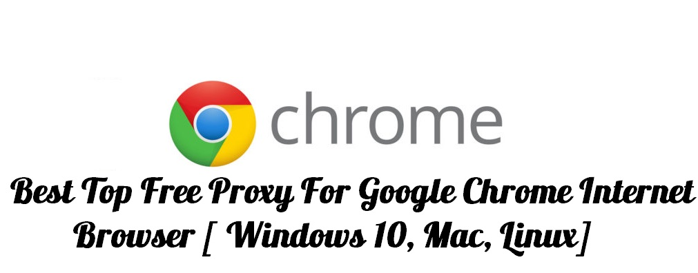 Best Top Free Proxy For Google Chrome Internet Browser