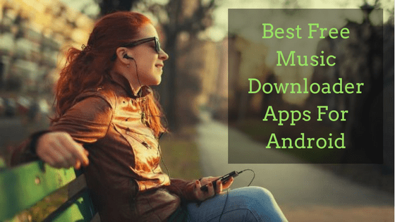 Best Free Music Downloader Apps For Android