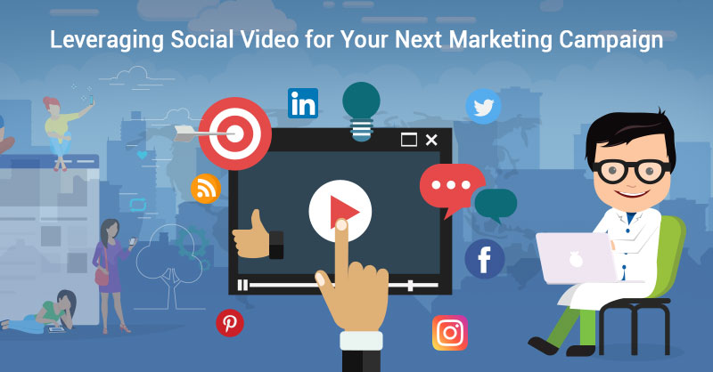 Leveraging Social Video For Your Next Marketing Campaign