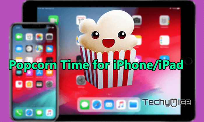 How to Install Popcorn Time for iPhone/iPad? [Working 2019] - TechyMice