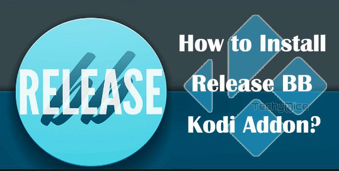 ReleaseBB Kodi Addon - Installation Guide for 2019 - TechyMice
