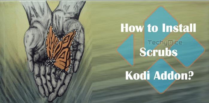 Scrubs V2 Kodi Addon - Installation Guide for 2019 - TechyMice