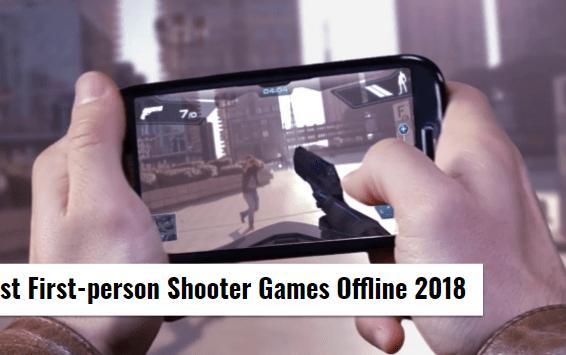 Best First-person Shooter Games Offline 2018