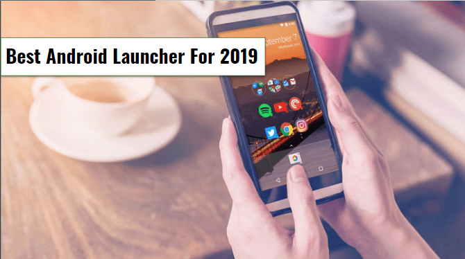 Best Android Launchers For 2019 ~ Give It A Try  Techytab