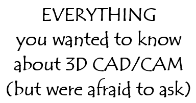 Everything you wanted to know about 3D CAD