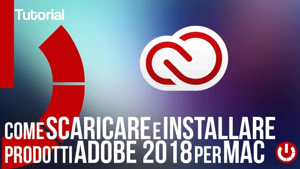 Come scaricare e installare gratis prodotti Adobe 2018 Mac gratis