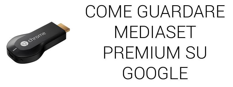 Come vedere Premium Play su Chromecast
