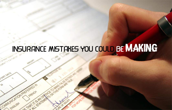 Insurance Mistakes You Could Be Making – Common Insurance Mistakes