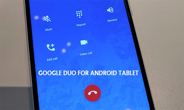 Google Duo for Android Tablet – How to Start a Video or Voice Call | Google Duo App