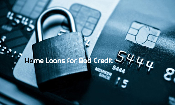 Home Loans for Bad Credit – How to Find Home Loans for Bad Credit