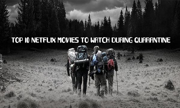 Top 10 Netflix Movies To Watch During Quarantine