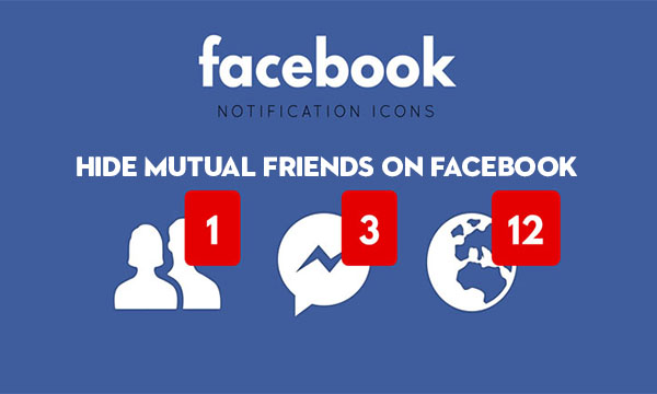 Hide Mutual Friends on Facebook – How to Hide Mutual Friends on Facebook 2020