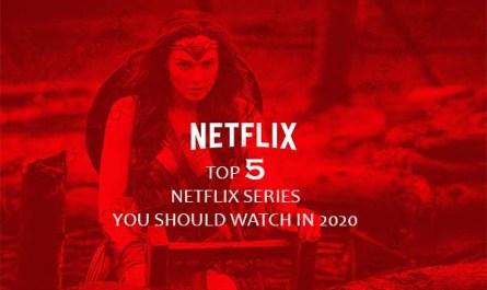 Top 5 Netflix Series You Should Watch In 2020