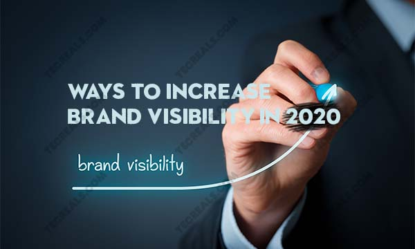 8 Proven Ways to Increase Brand Visibility In 2020