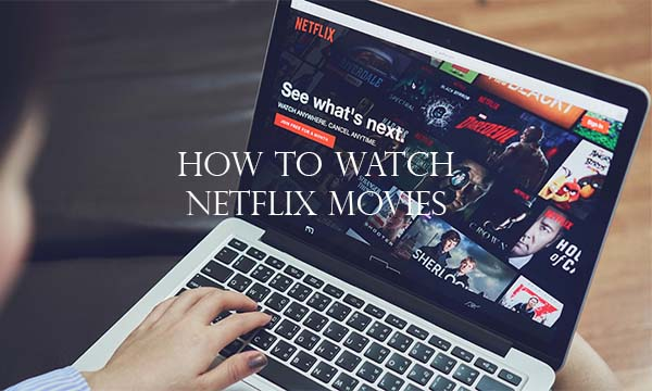 How To Watch Netflix Movies