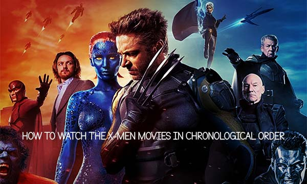How to Watch The X-Men Movies in Chronological Order