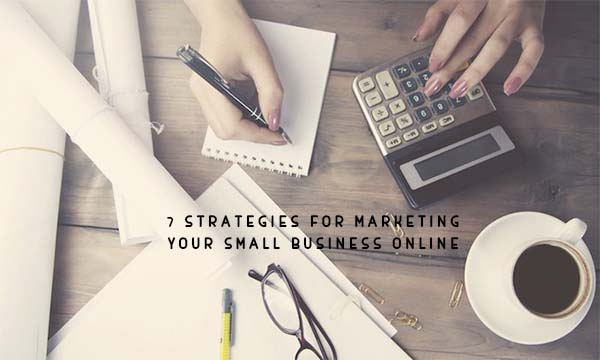 7 Strategies for Marketing Your Small Business Online