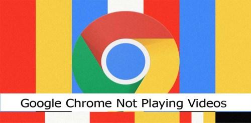 Google Chrome Not Playing Videos