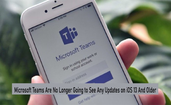 Microsoft Teams Are No Longer Going to See Any Updates on iOS 13 And Older: Microsoft Teams On iOS Phones