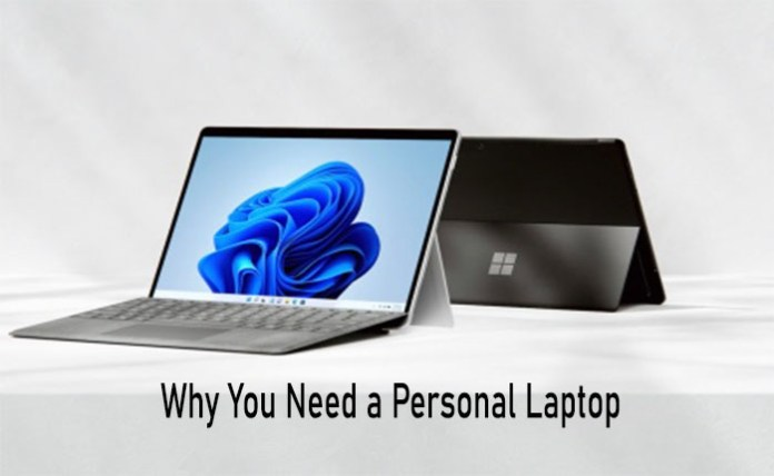 Why You Need a Personal Laptop - Benefits and Reasons of Owning a Personal Laptop