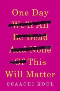One Day We'll All Be Dead and None of This Will Matter book cover
