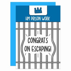 """Blue and white greetings card with prison bars illustration and the phrase """"HM Prison Work Congrats On Escaping!"""""""