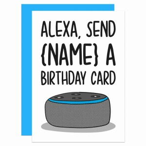 """Greetings card with Amazon Alexa illustration and the phrase """"Alexa Send {Name} a Birthday Card"""" on the fro"""